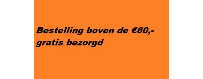 Bestelling boven de €60,- gratis bezorgd